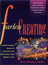 Fearless Creating by Eric Maisel