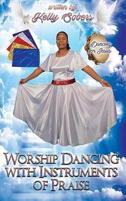Worship Dancing with Instrument of Praise by Kelly Sobers