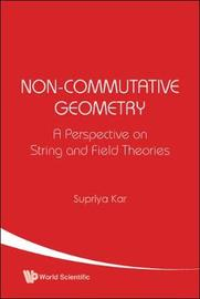 Non-commutative Geometry: A Perspective On String And Field Theories by Supriya K Kar