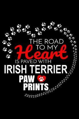 The Road To My Heart Is Paved With Irish Terrier Paw Prints by Harriets Dogs