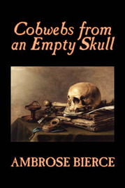 Cobwebs from an Empty Skull by Ambrose Bierce image