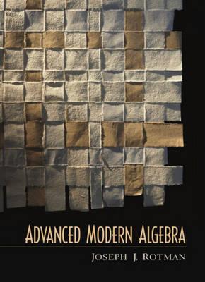 Advanced Modern Algebra by Joseph J Rotman