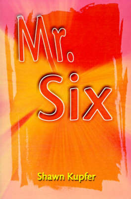 Mr. Six by Shawn L Kupfer