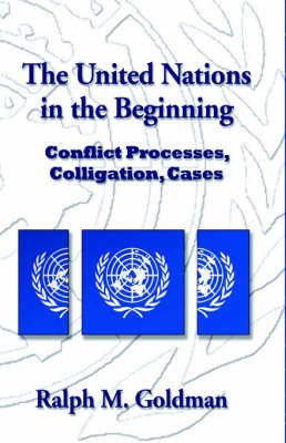The United Nations in the Beginning by Ralph M. Goldman