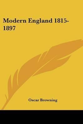 Modern England 1815-1897 by Oscar Browning