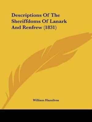 Descriptions Of The Sheriffdoms Of Lanark And Renfrew (1831) by William Hamilton
