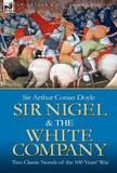Sir Nigel & the White Company by Arthur Conan Doyle