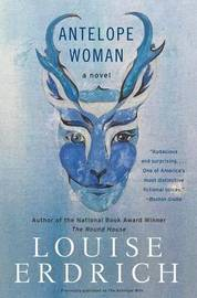 Antelope Woman by Louise Erdrich