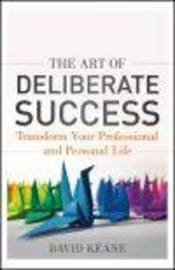 The Art of Deliberate Success by David Keane