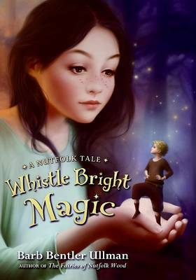 Whistle Bright Magic: A Nutfolk Tale by Barb Bentler Ullman