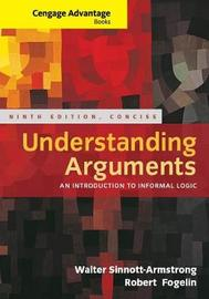 Cengage Advantage Books: Understanding Arguments, Concise Edition by Walter Sinnott-Armstrong