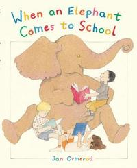 When an Elephant Comes to School by Jan Ormerod image