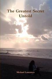 The Greatest Secret Untold by Michael Lawrence image
