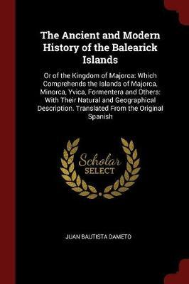 The Ancient and Modern History of the Balearick Islands by Juan Bautista Dameto