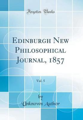 Edinburgh New Philosophical Journal, 1857, Vol. 5 (Classic Reprint) by Unknown Author