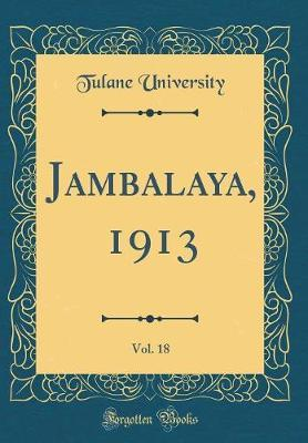 Jambalaya, 1913, Vol. 18 (Classic Reprint) by Tulane University