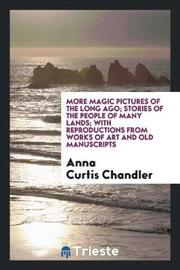 More Magic Pictures of the Long Ago; Stories of the People of Many Lands; With Reproductions from Works of Art and Old Manuscripts by Anna Curtis Chandler image