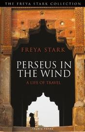 Perseus in the Wind by Freya Stark