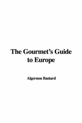 The Gourmet's Guide to Europe by Algernon Bastard image