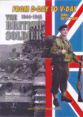 1944-45 British Soldier: From D-Day to V-Day: Pt. 2: Organisation, Weapons and Vehicles by Jean Bouchery image