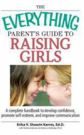 The Everything Parent's Guide to Raising Girls by Erika V.Shearin Karres image