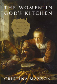 The Women in God's Kitchen: Cooking, Eating, and Spiritual Writing by Cristina Mazzoni image
