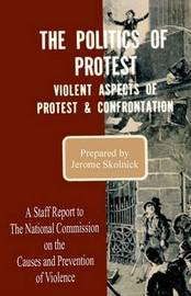 The Politics of Protest: Violent Aspects of Protest & Confrontation - A Staff Report to the National Commission on the Causes and Prevention of Violence image