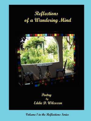 Reflections of a Wandering Mind by Eddie D Wilcoxen