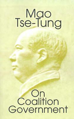 Mao Tse-Tung on Coalition Government by Mao Tse-Tung