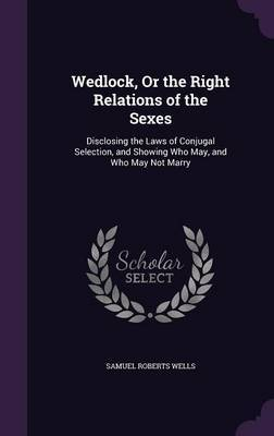 Wedlock, or the Right Relations of the Sexes by Samuel Roberts Wells image