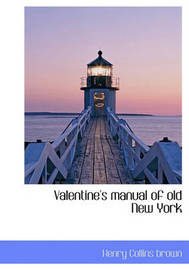 Valentine's Manual of Old New York by Henry Collins Brown