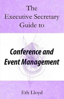 The Executive Secretary Guide to Conference and Event Management by Eth Lloyd image