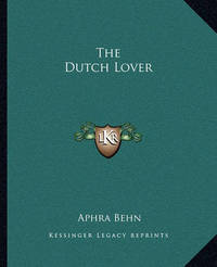 The Dutch Lover by Aphra Behn