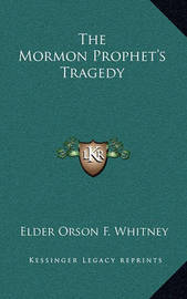 The Mormon Prophet's Tragedy by Elder Orson F. Whitney