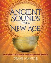 Ancient Sounds for a New Age by Diane Mandle