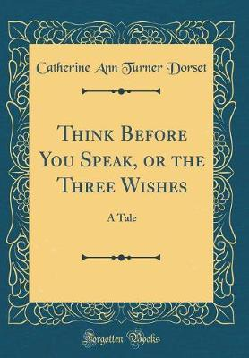 Think Before You Speak, or the Three Wishes by Catherine Ann Turner Dorset