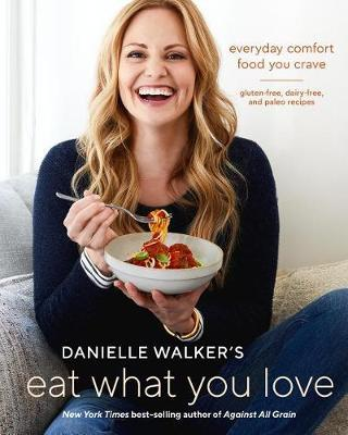 Danielle Walker's Eat What You Love by Danielle Walker image