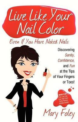 Live Like Your Nail Color, Even If You Have Naked Nails by Mary Foley image