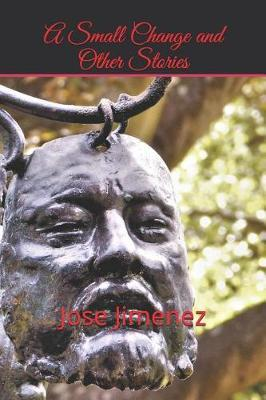 A Small Change and Other Stories by Jose Miguel Jimenez