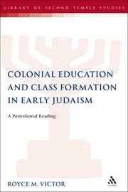 Colonial Education and Class Formation in Early Judaism by Royce M. Victor image