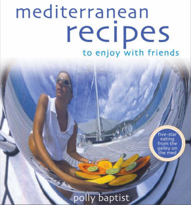Mediterranean Recipes to Enjoy with Friends by Polly Baptist image
