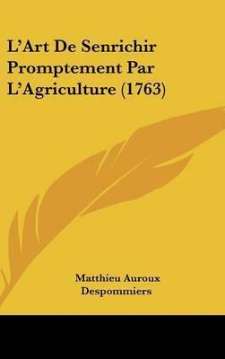 L'Art De Senrichir Promptement Par L'Agriculture (1763) by Matthieu Auroux Despommiers