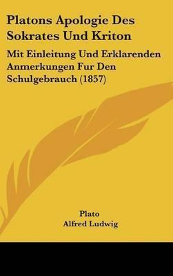 Platons Apologie Des Sokrates Und Kriton: Mit Einleitung Und Erklarenden Anmerkungen Fur Den Schulgebrauch (1857) by Plato