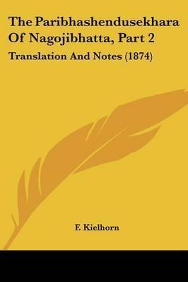 The Paribhashendusekhara Of Nagojibhatta, Part 2: Translation And Notes (1874)