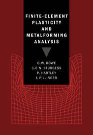 Finite-Element Plasticity and Metalforming Analysis by G. W. Rowe