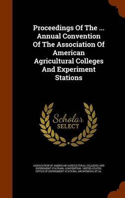 Proceedings of the ... Annual Convention of the Association of American Agricultural Colleges and Experiment Stations