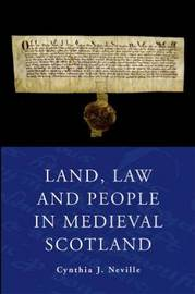Land, Law and People in Medieval Scotland by Cynthia J Neville
