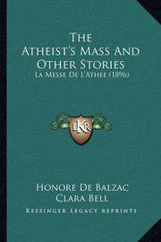 The Atheist's Mass and Other Stories: La Messe de L'Athee (1896) by Honore de Balzac