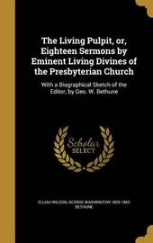 The Living Pulpit, Or, Eighteen Sermons by Eminent Living Divines of the Presbyterian Church by Elijah Wilson