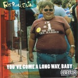 You've Come a Long Way, Baby by Fatboy Slim